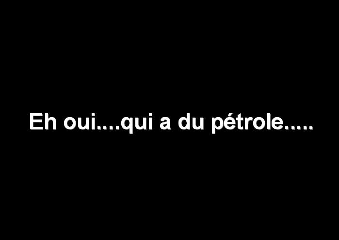 Eh oui...qui a du petrole.........